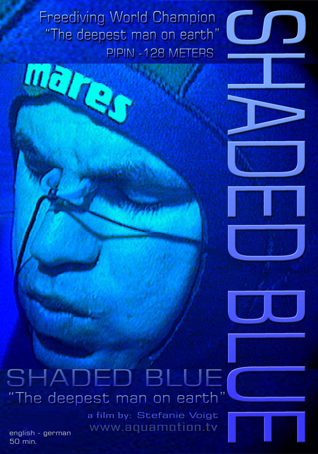 SHADED BLUE - Pipin, the deepest man on earth - a film by aquamotion -  CLICK PICTURE TO VIEW VIDEO